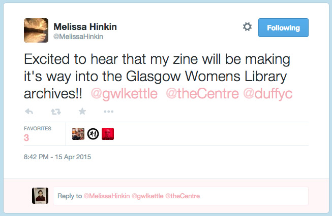 "Tweet from Melissa Hinkin: ""Excited to hear that my zine will be making it's way into the Glasgow Womens Library archives!!"""